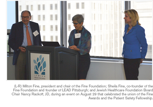 (L-R) Milton Fine, president and chair of the Fine Foundation; Sheila Fine, co-founder of the Fine Foundation and founder of LEAD Pittsburgh; and Jewish Healthcare Foundation Board Chair Nancy Rackoff, JD, during an event on August 29 that celebrated the union of the Fine Awards and the Patient Safety Fellowship.